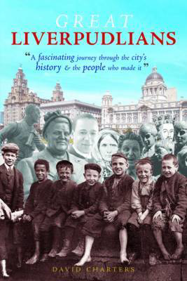 Picture of Great Liverpudlians: A Fascinating Journey Through the City's History and the People Who Made it