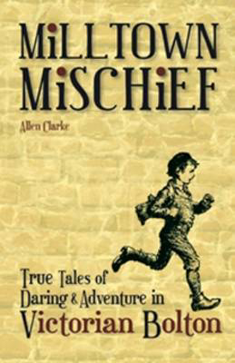 Picture of Milltown Mischief: True Tales of Daring and Adventure in Victorian Bolton