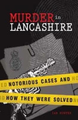 Picture of Murder in Lancashire: Subtitle Notorious Cases and How They Were Solved
