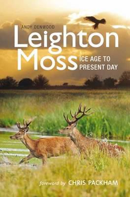 Picture of Leighton Moss: Ice Age to Present Day