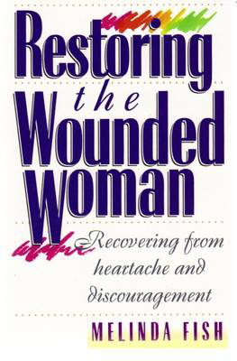 Picture of Restoring the Wounded Woman: Recovering from Heartache and Discouragement