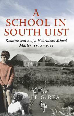 Picture of A School in South Uist: Reminiscences of a Hebridean Schoolmaster, 1890-1913