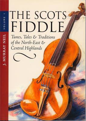 Picture of The Scots Fiddle: v. 1: Tunes, Tales and Traditions of the North-east and Central Highlands