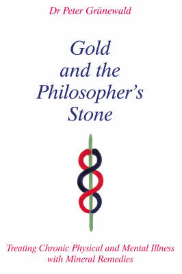 Picture of Gold and the Philosopher's Stone: Treating Chronic Physical and Mental Illness with Mineral Remedies