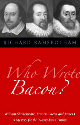 Picture of Who Wrote Bacon?: William Shakespeare, Francis Bacon and James I, a Mystery of the Twenty-first Century