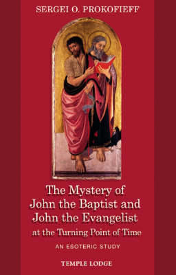 Picture of The Mystery of John the Baptist and John the Evangelist at the Turning Point of Time: An Esoteric Study