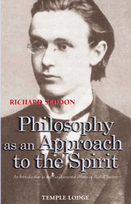 Picture of Philosophy as an Approach to the Spirit: An Introduction to the Fundamental Works of Rudolf Steiner