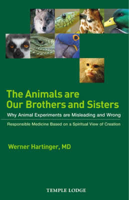 Picture of The Animals are Our Brothers and Sisters: Why Animal Experiments are Misleading and Wrong, Responsible Medicine Based on a Spiritual View of Creation
