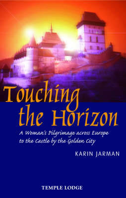 Picture of Touching the Horizon: A Woman's Pilgrimage Across Europe to the Castle by the Golden City
