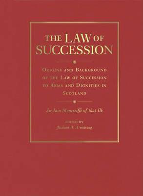 Picture of The Law of Succession: Origins and Background of the Law of Succession to Arms and Dignities in Scotland