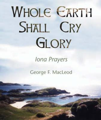 Picture of The Whole Earth Shall Cry Glory: Iona Prayers