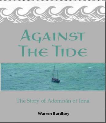 Picture of Against the Tide: The Story of the Adomnan of Iona