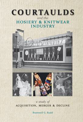 Picture of Courtaulds and the Hosiery and Knitwear Industry: A Study of Acquisition, Merger and Decline