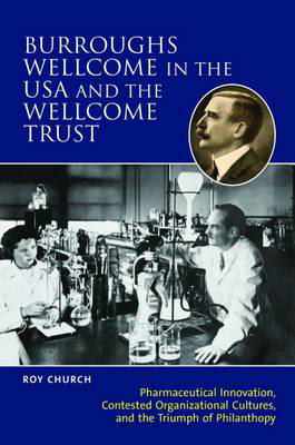 Picture of Burroughs Wellcome in the USA and the Wellcome Trust: Pharmaceutical Innovation, Contested Organizational Cultures and the Triumph of Philanthropy.