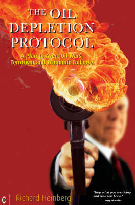 Picture of The Oil Depletion Protocol: A Plan to Avert Oil Wars, Terrorism and Economic Collapse