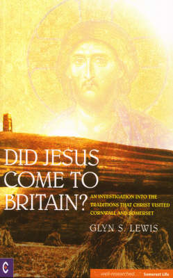 Picture of Did Jesus Come to Britain?: An Investigation into the Traditions That Christ Visited Cornwall and Somerset