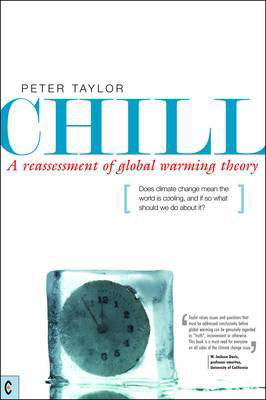 Picture of Chill, A Reassessment of Global Warming Theory: Does Climate Change Mean the World is Cooling, and If So What Should We Do About It?