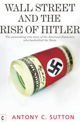 Picture of Wall Street and the Rise of Hitler: The Astonishing True Story of the American Financiers Who Bankrolled the Nazis