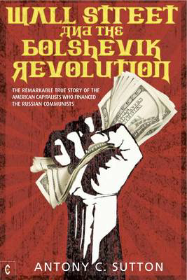 Picture of Wall Street and the Bolshevik Revolution: The Remarkable True Story of the American Capitalists Who Financed the Russian Communists