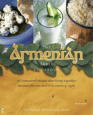 Picture of The Armenian Table Cookbook: 165 treasured recipes that bring together ancient flavors and 21st-century style