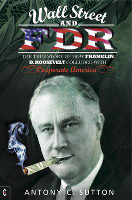 Picture of Wall Street and FDR: The True Story of How Franklin D. Roosevelt Colluded with Corporate America