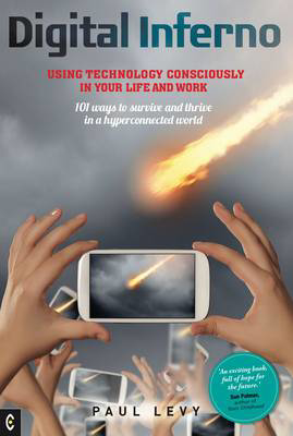 Picture of Digital Inferno: Using Technology Consciously in Your Life and Work, 101 Ways to Survive and Thrive in a Hyperconnected World