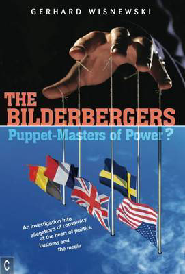 Picture of The Bilderbergers  -  Puppet-Masters of Power?: An Investigation into Claims of Conspiracy at the Heart of Politics, Business and the Media