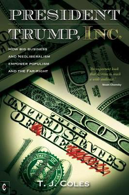 Picture of President Trump, Inc: How Big Business and Neoliberalism Empower Populism and the Far-Right