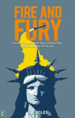 Picture of Fire and Fury: How the US Isolates North Korea, Encircles China and Risks Nuclear War in Asia