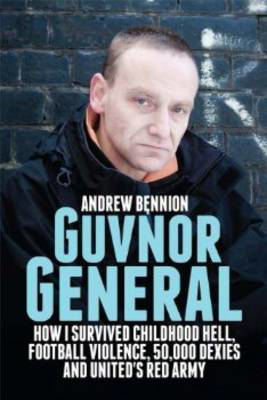 Picture of Guvnor General: How I Survived Childhood Hell, Football Violence, Hard Drugs and United's Red Army