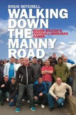 Picture of Walking Down the Manny Road: Inside Bolton's Football Hooligan Gangs