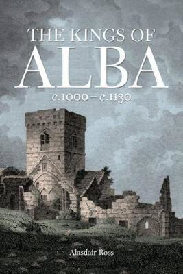 Picture of The Kings of Alba: c.1000 - c.1130