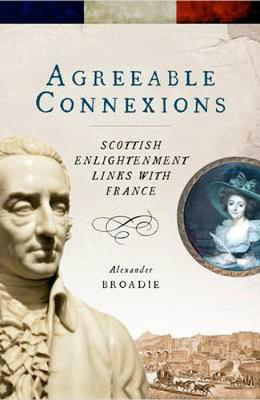Picture of Agreeable Connexions: Scottish Enlightenment Links with France
