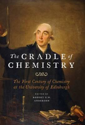 Picture of The Cradle of Chemistry: The Early Years of Chemistry at the University of Edinburgh