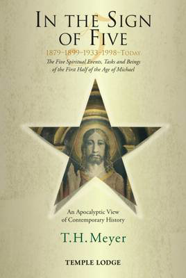 Picture of In the Sign of Five: 1879-1899-1933-1998 -Today: The Five Spiritual Events, Tasks and Beings of the First Half of the Age of Michael, an Apocalyptic View of Contemporary History