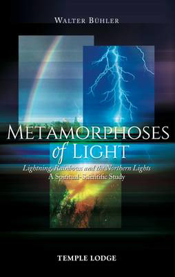 Picture of Metamorphoses of Light: Lightning, Rainbows and the Northern Lights, A Spiritual-Scientific Study