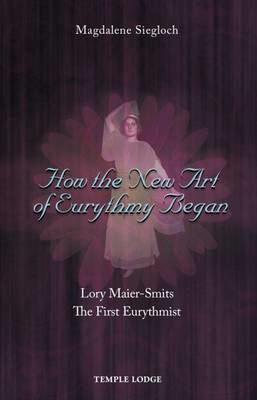 Picture of How the New Art of Eurythmy Began: Lory Maier-Smits, the First Eurythmist