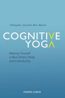 Picture of Cognitive Yoga: Making Yourself a New Etheric Body and Individuality