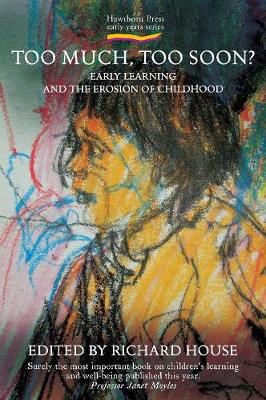 Picture of Too Much, Too Soon?: Early Learning and the Erosion of Childhood
