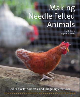 Picture of Making Needle-Felted Animals: Over 20 Wild, Domestic and Imaginary Creatures