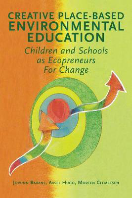 Picture of Creative Place-Based Environmental Education: Children and Schools as Ecopreneurs for Change