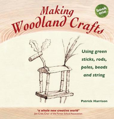 Picture of Making Woodland Crafts: Book one: Using Green Sticks, Rods, Poles, Beads and String.