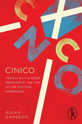 Picture of Cinico: Travels with a Good Professor at the Time of the Scottish Referendum