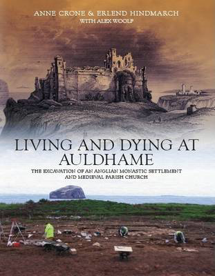 Picture of Living and Dying at Auldhame: The Excavations of an Anglian Monastic Settlement and Medieval Parish Church