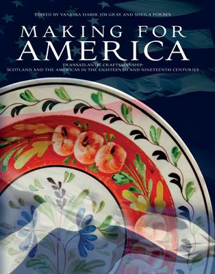 Picture of Making for America: Transatlantic Craftsmanship: Scotland and the Americas in the Eighteenth and Nineteenth Centuries