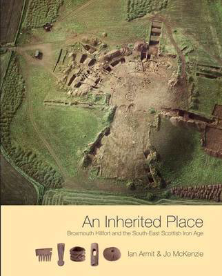 Picture of An Inherited Place: Broxmouth Hillfort and the South-east Scottish Iron Age
