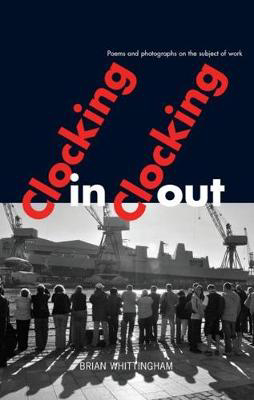 Picture of Clocking In Clocking Out: Poems and Photographs on the Subject of Work