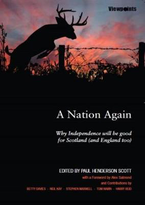 Picture of A Nation Again: Why Independence will be Good for Scotland (and England too)
