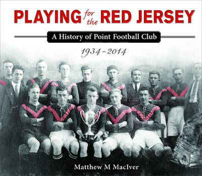 Picture of Playing for the Red Jersey: A History of Point Football Club 1934-2014