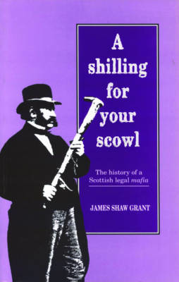 Picture of A Shilling for Your Scowl: The History of a Scottish Legal Mafia